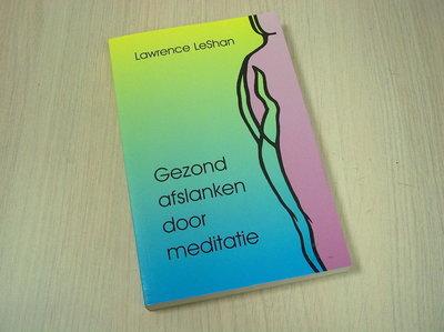 LeShan, L. - Gezond afslanken door meditatie