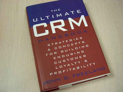 Freeland, John G. -  The Ultimate Crm Handbook / Strategies and Concepts for Building Enduring Customer