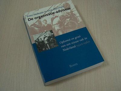 Hellema, H. J. P. en J. H. Marsm - De organisatie-adviseur - Opkomst en groei van een nieuw vak in Nederland, 1920-1960