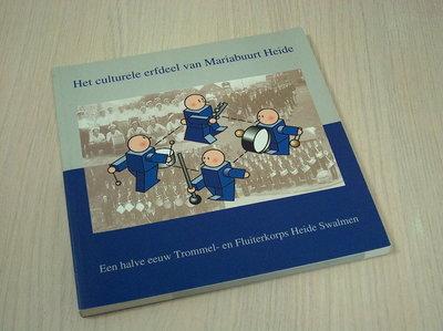 Avesaath, Lei e.a. - Het culturele erfdeel van Mariabuurt Heide. Een halve eeuw Trommel- en Fluitercorps Heide Swalmen.