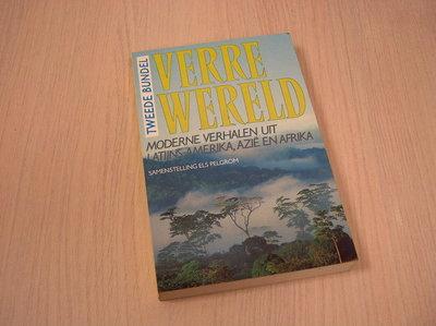 Pelgrom, Els (samenstelling) - Verre wereld, moderne verhalen uit Latijns-Amerika, Azië en Afrika - tweede bundel
