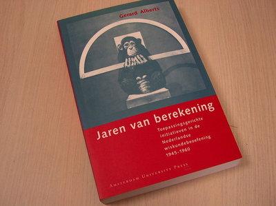 Alberts, G. - Jaren van berekening - Toepassingsgerichte initiatieven in de Nederlandse wiskunde-