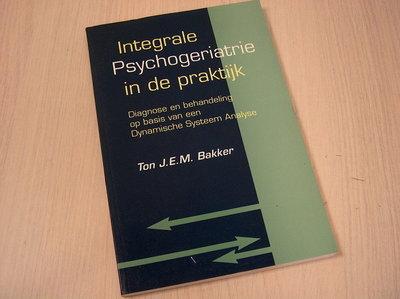 Bakker, Ton J.E.M. - Integrale psychogeriatrie in de praktijk