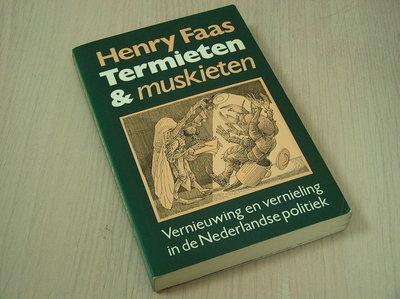 Faas, Henry - Termieten & Muskieten Vernieuwing en vernieling in de Nederlandse politiek