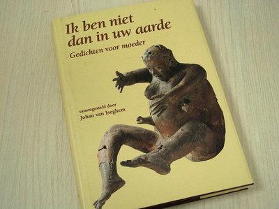 Iseghem, J. van - Ik ben niet dan in uw aarde / gedichten voor moeder