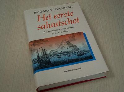 TUCHMAN, Barbara - Het eerste saluutschot, de Amerikaanse vrijheidsstrijd en de Republiek